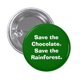 Save the Chocolate.Save the Rainforest. Pins
