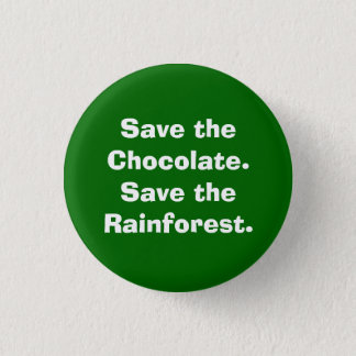 Save the Chocolate.Save the Rainforest. Pinback Button