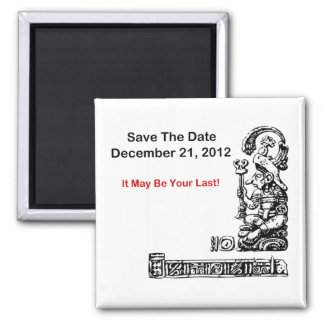 Save The Date, December 21, 2012 - The Apocalypse 2 Inch Square Magnet