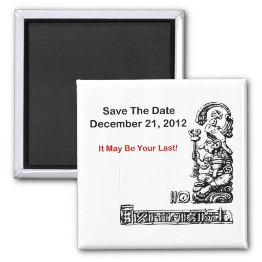 Save The Date, December 21, 2012 - The Apocalypse Magnet : Zazzle