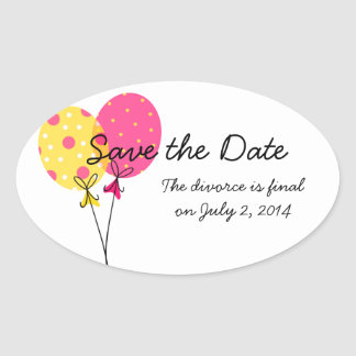 Save the Date Divorce WIll Be Final Oval Sticker