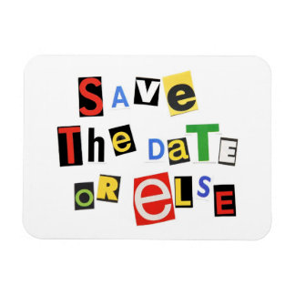Save the Date - Or Else! Flexible Magnet