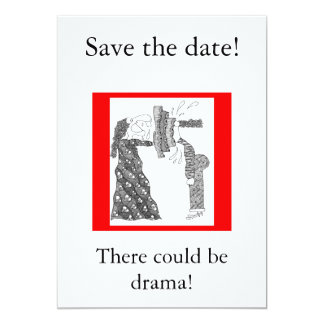 Save the date!, There could be drama! Card