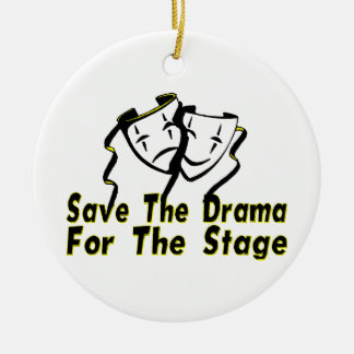 Save The Drama For The Stage Ceramic Ornament