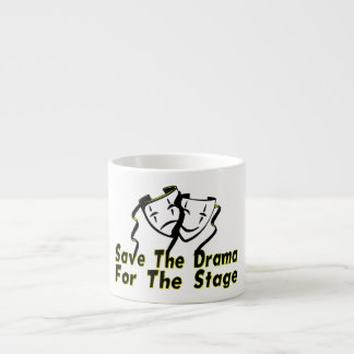 Save The Drama For The Stage Espresso Cup