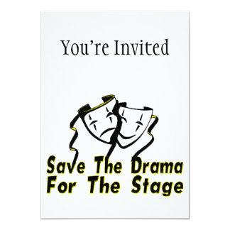 Save The Drama For The Stage Invite