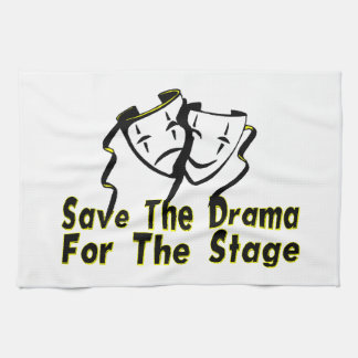 Save The Drama For The Stage Kitchen Towel