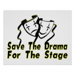 Save The Drama For The Stage Print