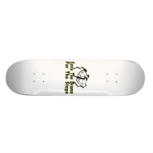Save The Drama For The Stage Skateboard