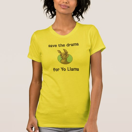 Save the drama for Yo Llama T-Shirt