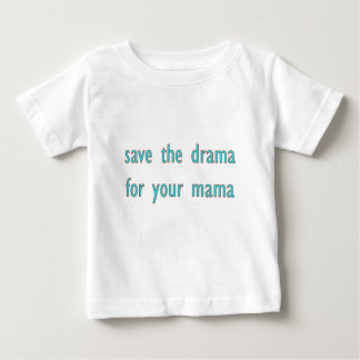 save the drama for your mama baby T-Shirt