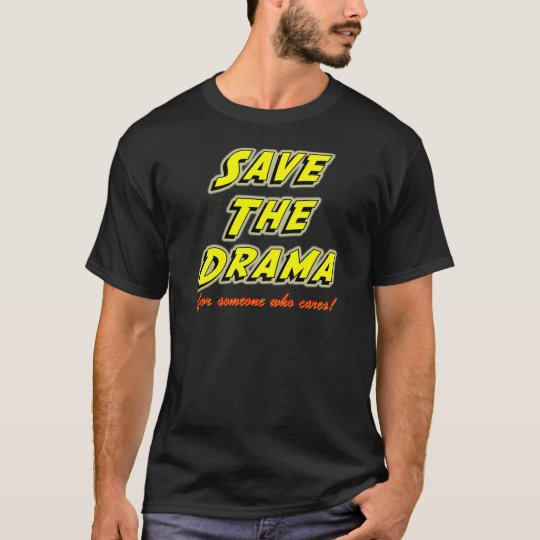 Save the Drama Snappy Saying T-Shirt