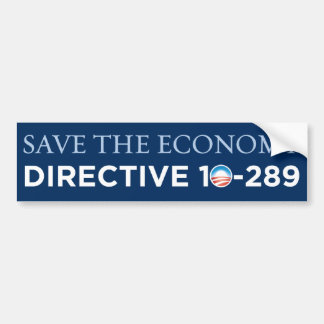 Save The Economy - Directive 10-289 Bumper Sticker