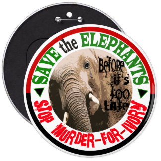 SAVE THE ELEPHANTS BEFORE IT'S TOO LATE! PINBACK BUTTON