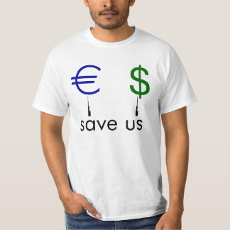 Save the Euro and Dollar! T-shirt