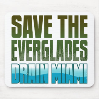 SAVE THE EVERGLADES - DRAIN MIAMI MOUSE PAD
