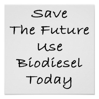 Save The Future Use Biodiesel Today Posters