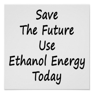 Save The Future Use Ethanol Energy Today Poster