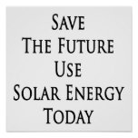 Save The Future Use Solar Energy Today Posters