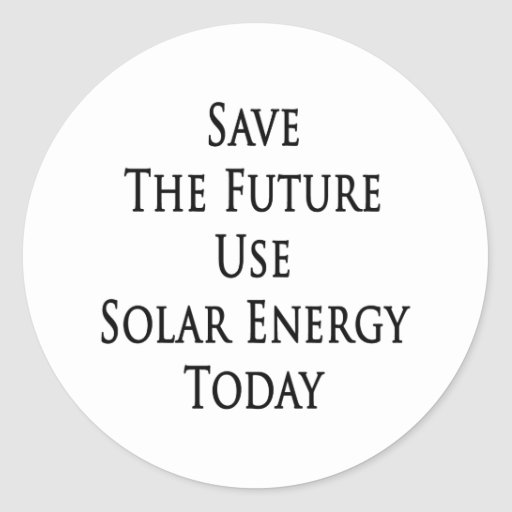 Save The Future Use Solar Energy Today Round Sticker