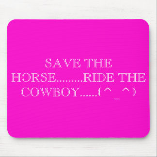 SAVE THE HORSE.........RIDE THE COWBOY......(^_^) MOUSE PAD