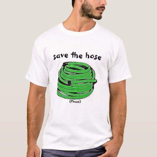 Save the hose T-Shirt