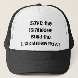 Save the Islanders!Build the Lighthouse Now! Trucker Hat