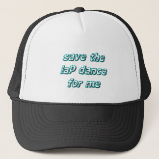 save the lap dance for me trucker hat