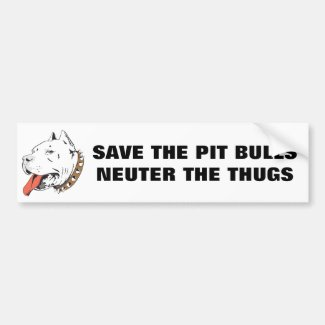 Save the Pit Bulls Neuter The Thugs