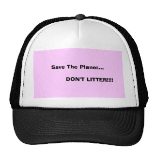 Save The Planet...             DON'T LITTER!!!! Trucker Hat
