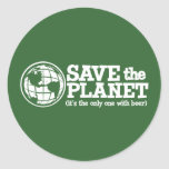 save the planet - it's the only one with beer round stickers