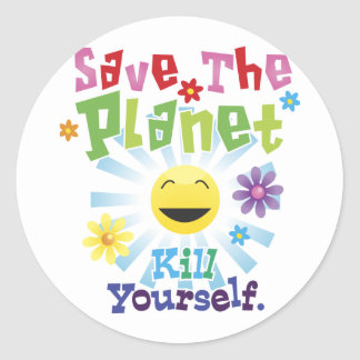 Save The Planet! Kill Yourself. Classic Round Sticker