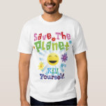 Save The Planet! Kill Yourself. T Shirt