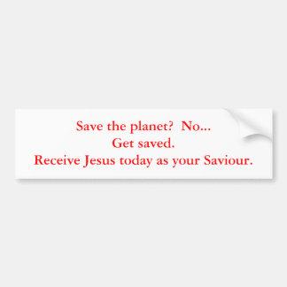 Save the planet?  No...Get saved.  Receive Jesu... Bumper Sticker