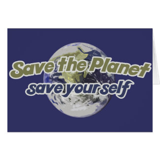 Save the Planet Save Yourself Greeting Card