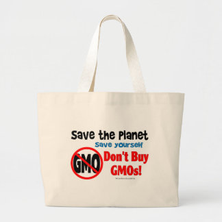 Save the Planet, Save Yourself: Don't Buy GMOs! Large Tote Bag