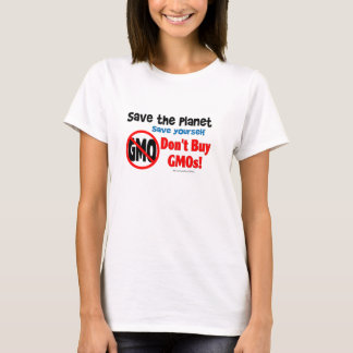 Save the Planet, Save Yourself: Don't Buy GMOs! T-Shirt