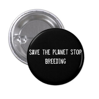 save the planet stop breeding 1 inch round button