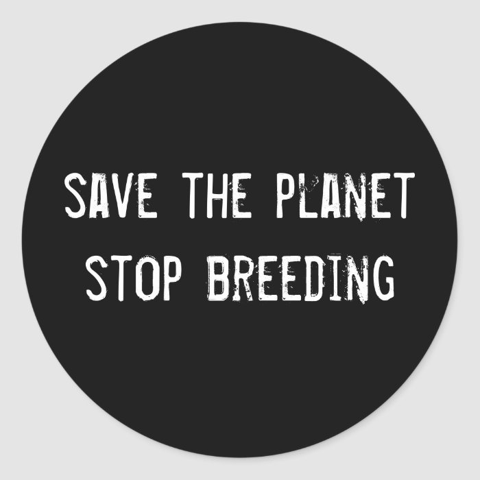 save the planet stop breeding classic round sticker