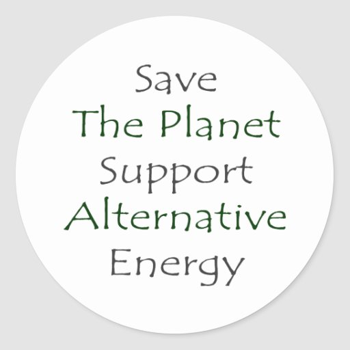 Save The Planet Support Alternative Energy Round Stickers