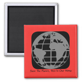 """""""Save The Planet, This Is Our Home"""" Magnet"""