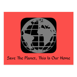 """""""Save The Planet, This Is Our Home"""" Postcard"""