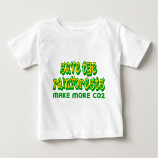Save The Rainforests Make More CO2 Baby T-Shirt