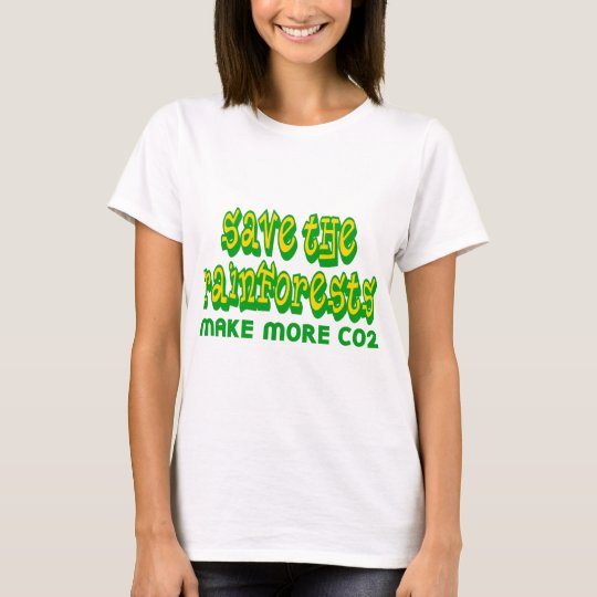 Save The Rainforests Make More CO2 T-Shirt