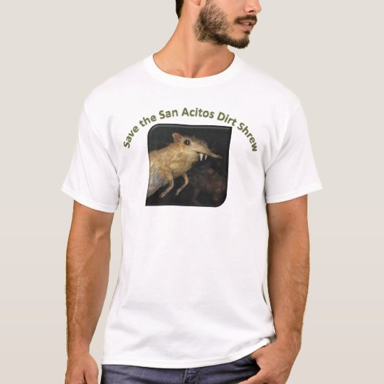 Save the San Acitos Dirt Shrew! T-Shirt