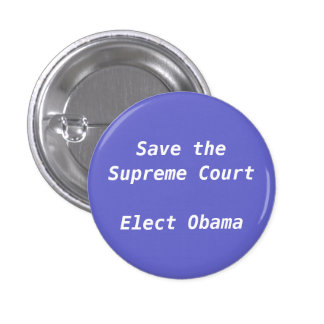 Save the Supreme Court  Elect Obama - Customized Pinback Buttons
