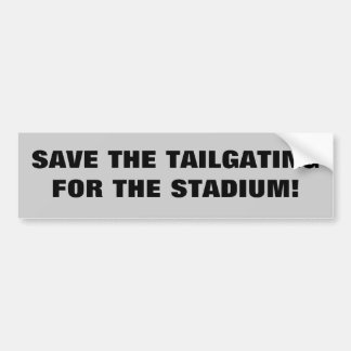 Save the tailgating for the stadium bumper sticker