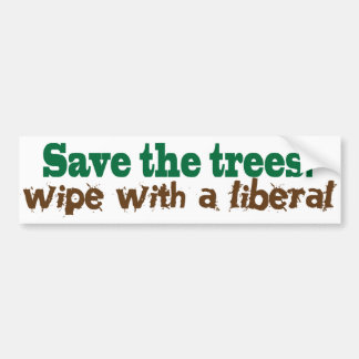 Save the Trees!  Wipe with a liberal! Bumper Sticker