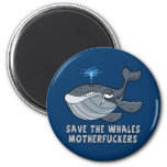 Save the whales motherfuckers 2 inch round magnet