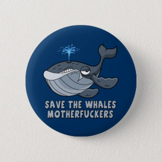 Save the whales motherfuckers button